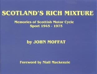 Scotland's Rich Mixture Book - Memories Of Scottish Motorcycle Sport 1945-1975 Hardback By J.Moffat