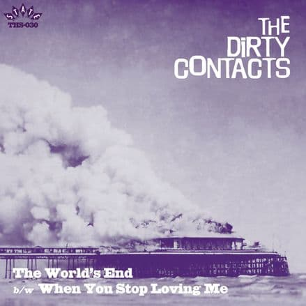 Dirty Contacts - The World's End b​/​w When You Stop Loving Me, 7""
