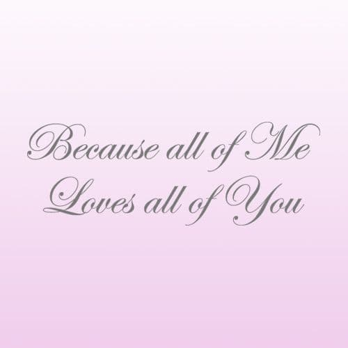 Because All Of Me Loves All Of You Wall Sticker