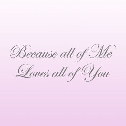 Because All Of Me Loves All Of You Love Wall Sticker