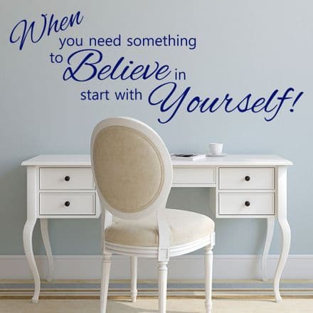 When You Need Something To Believe In Wall Quote